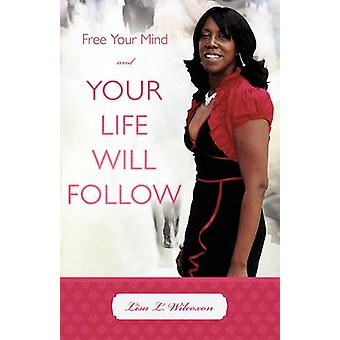 Libérer votre esprit et votre vie Will Follow de Wilcoxon & Lisa L.