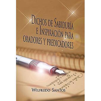 Dichos de Sabiduria E Inspiracion Para Oradores y Predicadores door Santos & Wilfredo