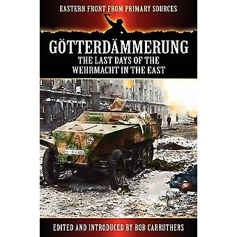 G Tterd Mmerung  The Last Days of the Werhmacht in the East by Carruthers & Bob