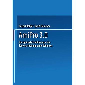 AmiPro 3.0 Die Optimale Einfuhrung in Die Textverarbeitung Unter Windows by Rossler & Friedel