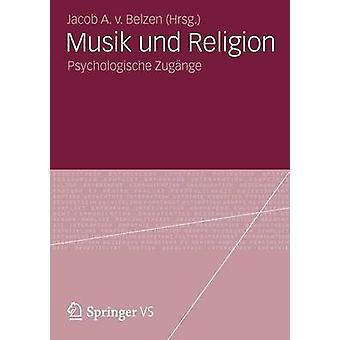 Musik Und Religion Psychologische Zugange by Belzen & Jacob A. V. Van