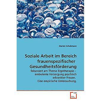 Soziale Arbeit Im Bereich Frauenspezifischer Gesundheitsfrderung durch & Marion Schubmann