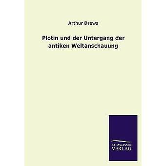 Plotin Und Der Untergang Der Antiken Weltanschauung di Drews & Arthur