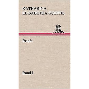 Briefe  Band I by Goethe & Katharina Elisabetha
