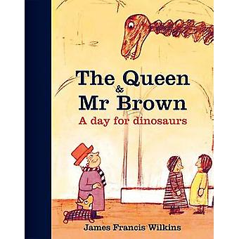 The Queen and Mr Brown - A Day for Dinosaurs by James Francis Wilkins