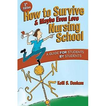 How to Survive and Maybe Even Love Nursing School (3rd Revised editio