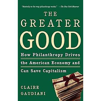 The Greater Good - How Philanthropy Drives the American Economy and Ca
