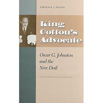 King Cotton's Advocate - Oscar G. Johnston and the New Deal by Nelson