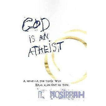 God is an Atheist - A Novella for Those Who Have Run Out of Time by N.