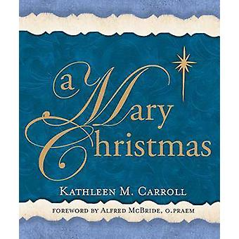 A Mary Christmas by Kathleen M. Carroll - 9781616364755 Book