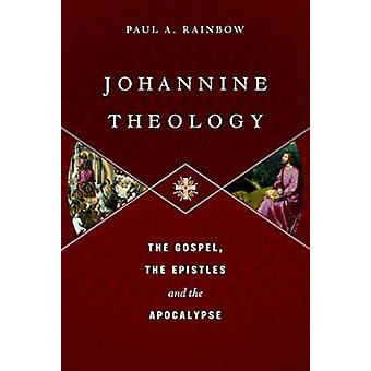 Johannine Theology - The Gospel - the Epistles and the Apocalypse by P