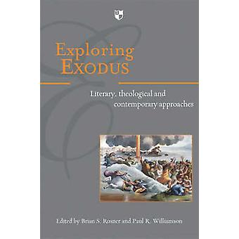 Exploring Exodus - Literary - Theological and Contemporary Approaches