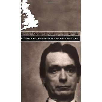 Rudolf Steiner Speaks to the British - Lectures and Addresses in Engla