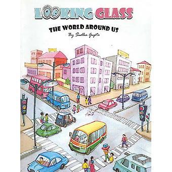 Looking Glass - The World Around Us by Sudha Gupta - 9788131902363 Book