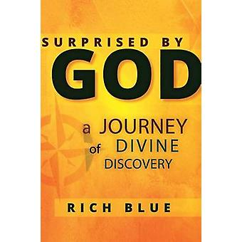 Surprised by God - A Journey of Divine Discovery by Rich Blue - 978099