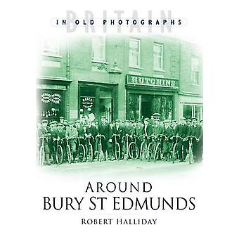 Around Bury St Edmunds in Old Photographs by Robert Halliday - 978075