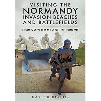 Visiting the Normandy Invasion Beaches and Battlefields: A Helpful Guide Book for Groups and Individuals