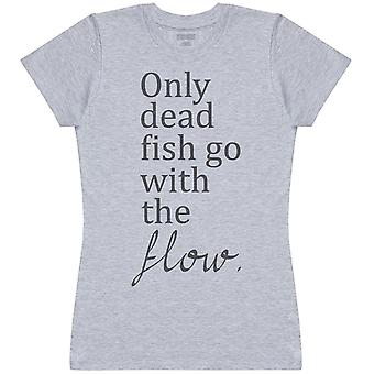 Only Dead Fish Go With The Flow - Womens T-Shirt