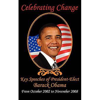 Celebrating Change Key Speeches of PresidentElect Barack Obama October 2002November 2008 by Obama & Barack