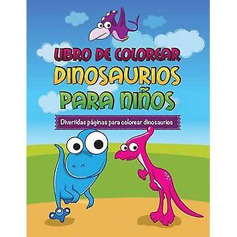 Libro de Colorear Dinosaurios Para Ninos Divertidas Paginas Para Colorear Dinosaurios by Speedy Publishing LLC