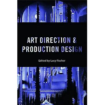 Art Direction and Production Design  A Modern History of Filmmaking by Edited by Lucy Fischer