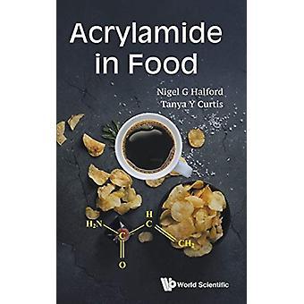 Acrylamide in Food by Nigel G Halford