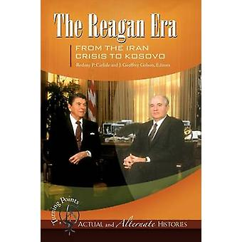 Turning PointsActual and Alternate Histories The Reagan Era from the Iran Crisis to Kosovo by Carlisle & Rodney