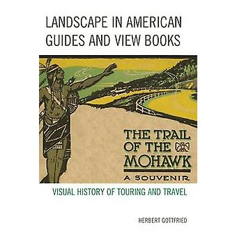 Landscape in American Guides and View Books Visual History of Touring and Travel by Gottfried