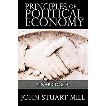 Principles of Political Economy by Mill & John Stuart
