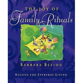 The Joy of Family Rituals Recipes for Everyday Living by Biziou & Barbara