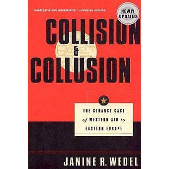 Colisión y colusión El extraño caso de la ayuda occidental a Europa del Este por Wedel & Janine R.