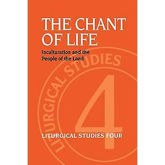 The Chant of Life Inculturation and the People of the Land by MacDonald & Mark L.