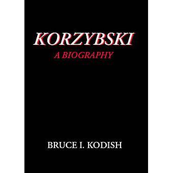 Korzybski A Biography by Kodish & Bruce I.