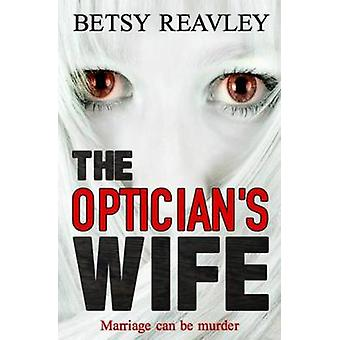 The Opticians Wife by Reavley & Betsy