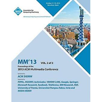 MM 13 Proceedings of the 2013 ACM Multimedia Conference Vol 2 by MM