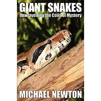 Giant Snakes  Unwravelling the Coils of Mystery by Newton & Michael