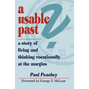 A Usable Past a Story of Living and Thinking Vocationally at the Margins by Peachey & Paul