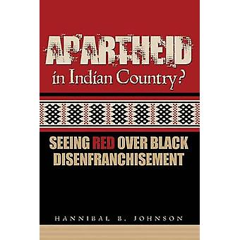 Apartheid in Indian Country Seeing Red Over Black Disenfranchisement by Johnson & Hannibal