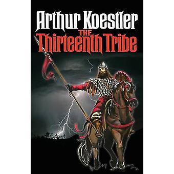 The Thirteenth Tribe The Khazar Empire and its Heritage by Koestler & Arthur