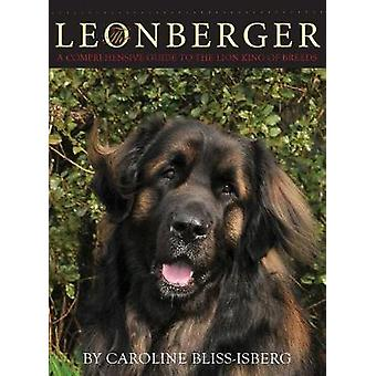 The Leonberger A Comprehensive Guide to the Lion King of Breeds by BlissIsberg & Caroline