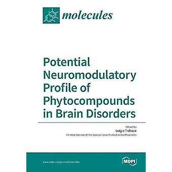 Potential Neuromodulatory Profile of Phytocompounds in Brain Disorders by Trabace & Luigia