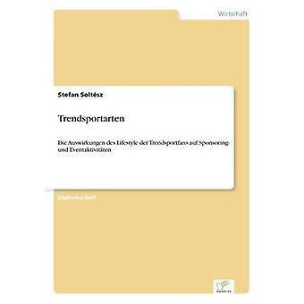 TrendsportartenDie Auswirkungen des Lifestyle der Trendsportfans auf Sponsoring und Eventaktivitten by Soltsz & Stefan