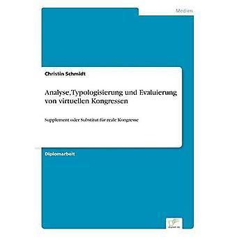 Analyse Typologisierung und Evaluierung von virtuellen KongressenSupplement oder Substitut fr reale Kongresse by Schmidt & Christin