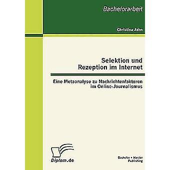 Selektion und Rezeption im Internet Eine Metaanalyse zu Nachrichtenfaktoren im OnlineJournalismus by Jahn & Christina