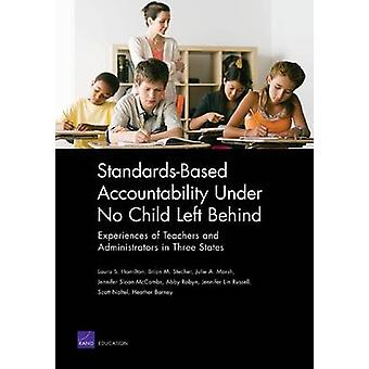 StandardsBased Accountability Under No Child Left Behind Experiences of Teachers and Administrators in Three States by Hamilton & Laura S.