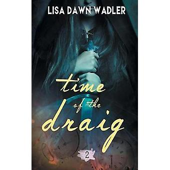 Time of the Draig by Wadler & Lisa Dawn