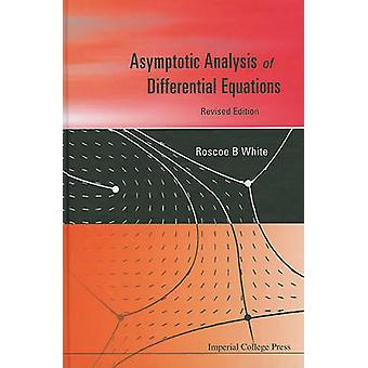 Asymptotic Analysis of Differential Equations by White & Roscoe B.