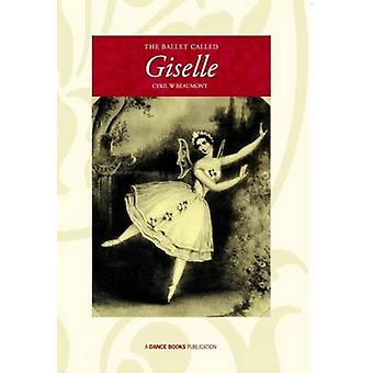 The Ballet Called Giselle by Cyril W Beaumont
