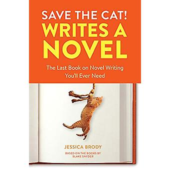 Save the Cat! Writes a Novel - The Last Book On Novel Writing That You