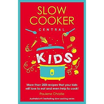 Slow Cooker Central Kids by Paulene Christie - 9780733339226 Book